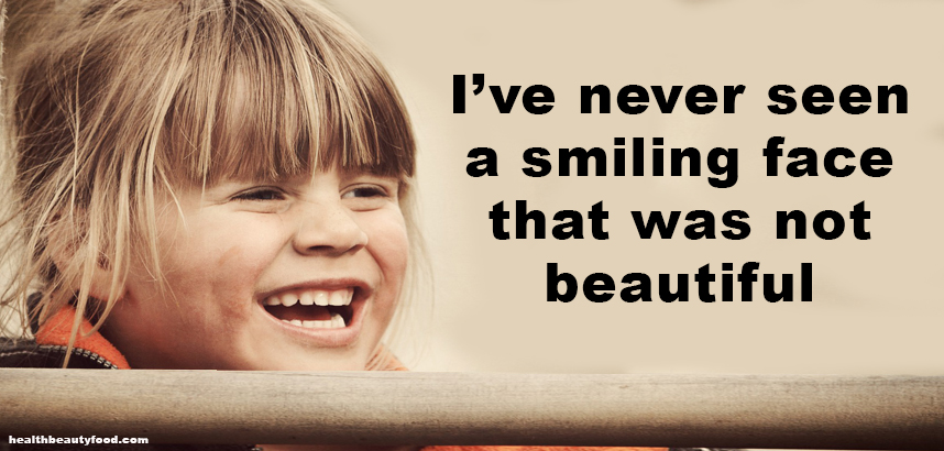 Beauty Quote I've never seen a smiling face that was not beautiful