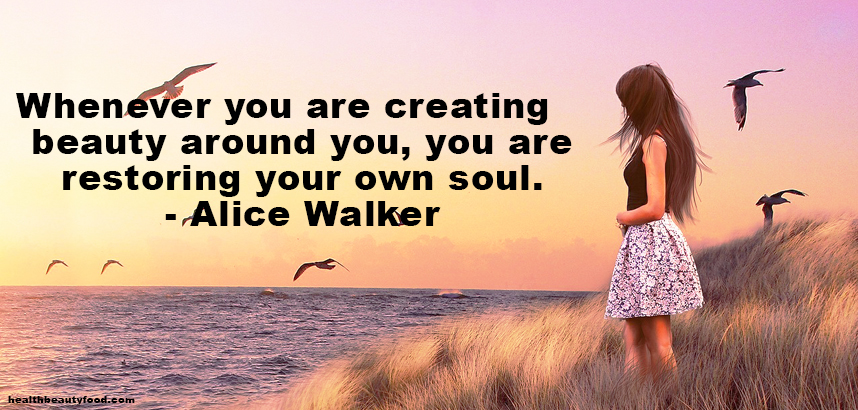 Beauty Quote Whenever you are creating beauty around you, you are restoring your own soul