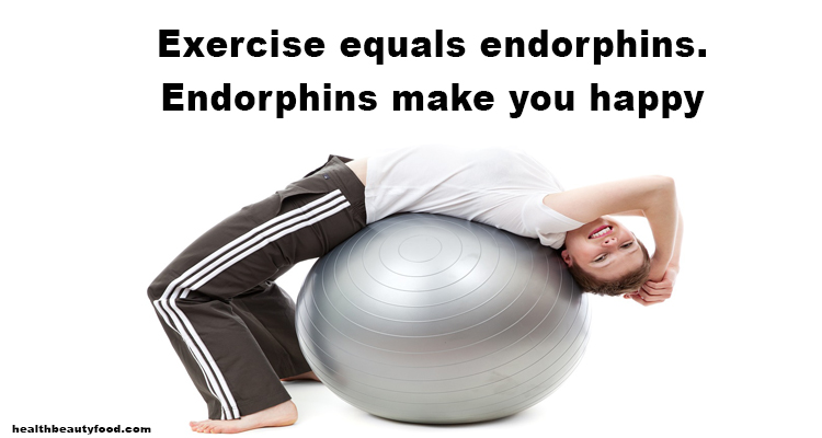 Exercise equals endorphins. Endorphins make you happy.