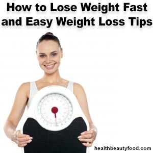 How to Lose Weight Fast and Easy Weight Loss Tips