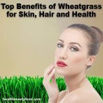 Top Benefits of Wheatgrass for Skin, Hair and Health