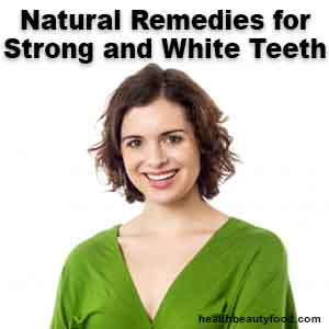 Natural Remedies for Strong and White Teeth