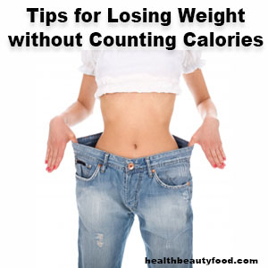 Tips for Losing Weight without Counting Calories