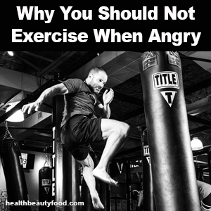 Why You Should Not Exercise When Angry