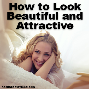 How to Look Beautiful and Attractive
