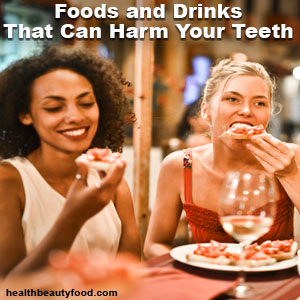 Foods and Drinks That Can Harm Your Teeth