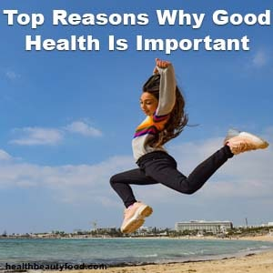 Top Reasons Why Good Health Is Important