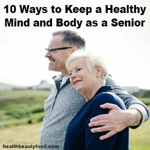 10 Ways To Keep Healthy Mind And Body As A Senior