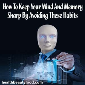 How To Keep Your Mind And Memory Sharp By Avoiding These Habits